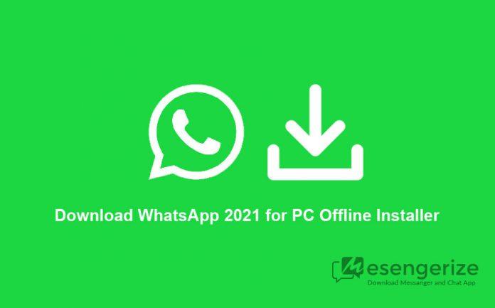 Download WhatsApp 2021 for PC Offline Installer